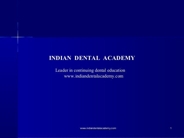 INDIAN DENTAL ACADEMY Leader in continuing dental education www.indiandentalacademy.com 11www.indiandentalacademy.comwww.i...