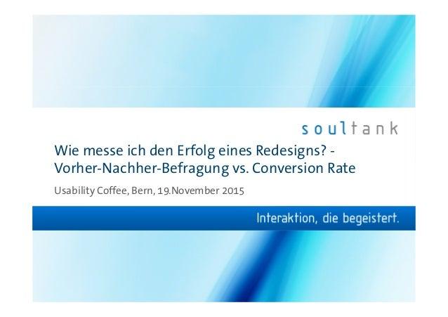 Wie messe ich den Erfolg eines Redesigns? - Vorher-Nachher-Befragung vs. Conversion Rate Usability Coffee, Bern, 19.Novemb...
