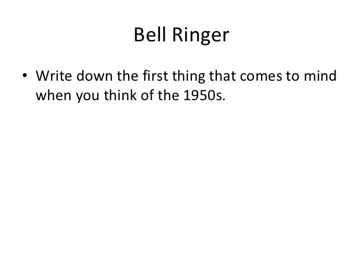 Bell Ringer <ul><li>Write down the first thing that comes to mind when you think of the 1950s. </li></ul>