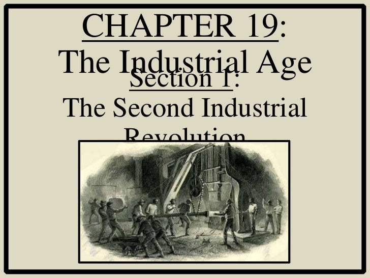 CHAPTER 19:The Industrial Age     Section 1:The Second Industrial     Revolution
