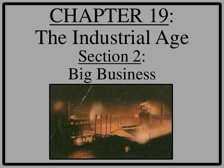 CHAPTER 19:The Industrial Age    Section 2:   Big Business