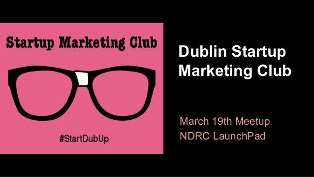 Dublin Startup Marketing Club March 19th Meetup NDRC LaunchPad