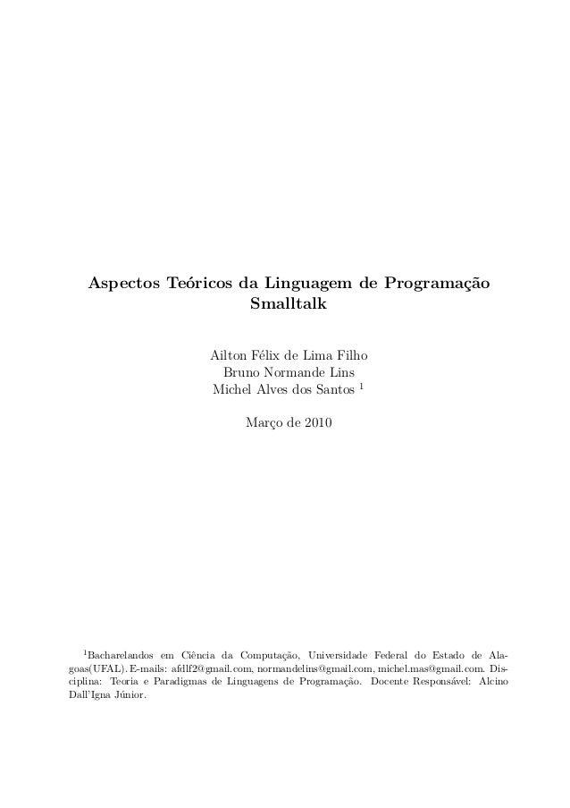 Aspectos Teóricos da Linguagem de Programação Smalltalk Ailton Félix de Lima Filho Bruno Normande Lins Michel Alves dos Sa...