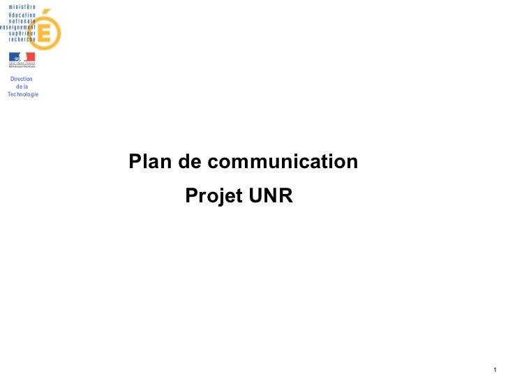 Direction   de laTechnologie              Plan de communication                   Projet UNR                              ...