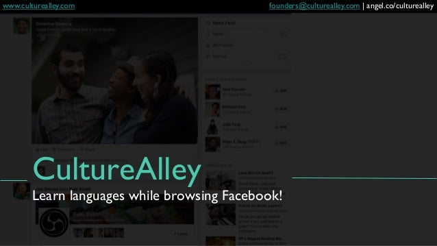 CultureAlley  Learn languages while browsing Facebook!  founders@culturealley.com | angel.co/culturealley  www.culturea...