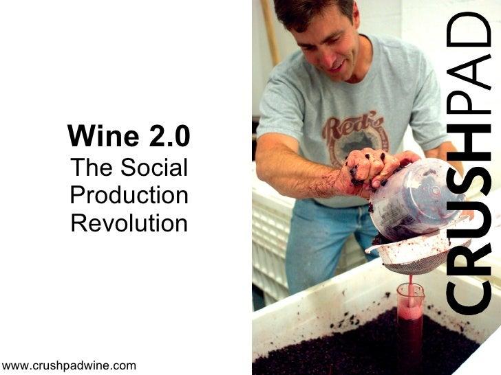 Wine 2.0           The Social           Production           Revolution     www.crushpadwine.com