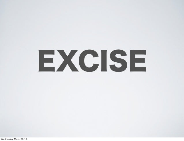 EXCISEWednesday, March 27, 13