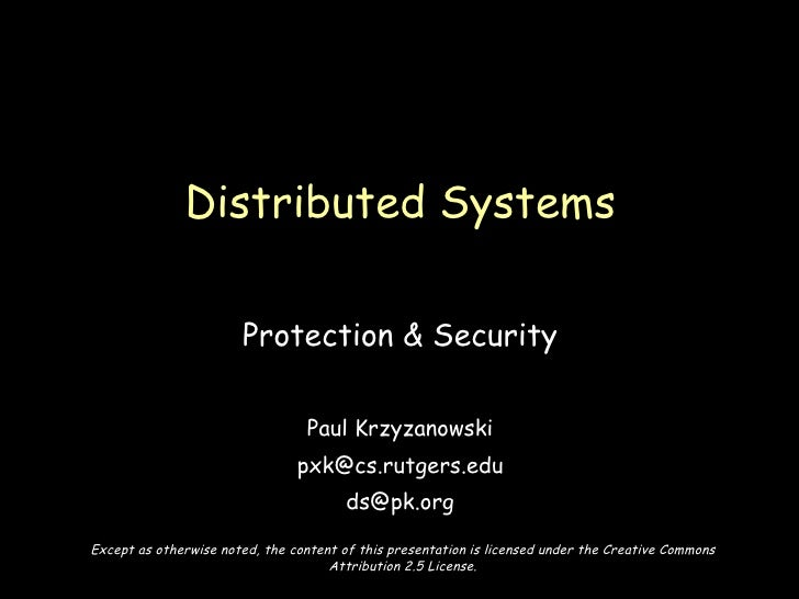 Protection & Security Paul Krzyzanowski [email_address] [email_address] Distributed Systems Except as otherwise noted, the...