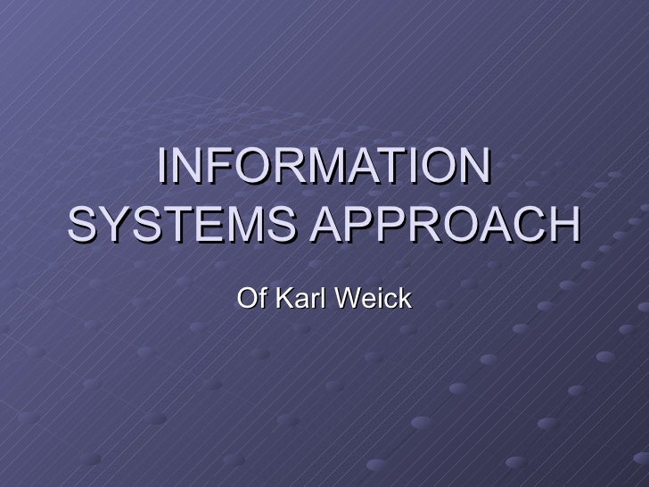 INFORMATION SYSTEMS APPROACH Of Karl Weick