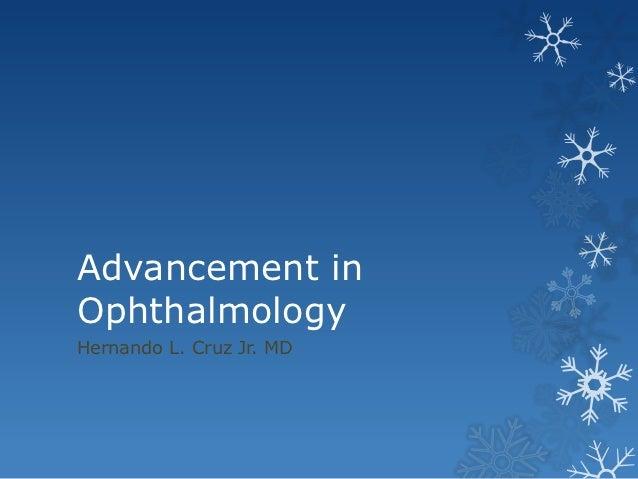 Advancement inOphthalmologyHernando L. Cruz Jr. MD