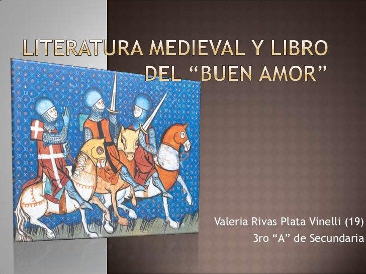"""Literatura medieval y Libro del """"Buen Amor""""<br />Valeria Rivas Plata Vinelli (19)<br />3ro """"A"""" de Secundaria<br />"""