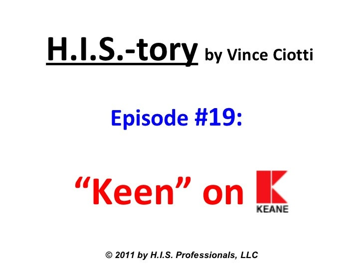 """H.I.S.-tory   by Vince Ciotti Episode  #19:  """"Keen"""" on   © 2011 by H.I.S. Professionals, LLC"""