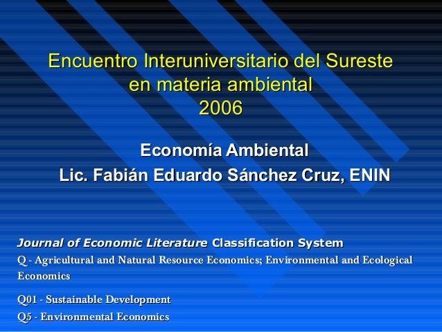 Encuentro Interuniversitario del Sureste             en materia ambiental                      2006                  Econo...