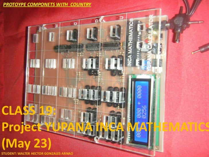 PROTOYPE COMPONETS WITH COUNTRYCLASS 19:Project YUPANA INCA MATHEMATICS(May 23)STUDENT: WALTER HECTOR GONZALES ARNAO