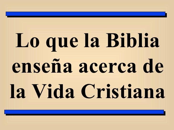 Lo que la Biblia enseña acerca de la Vida Cristiana