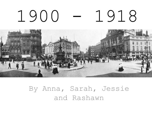 1900 - 1918  By Anna, Sarah, Jessie and Rashawn
