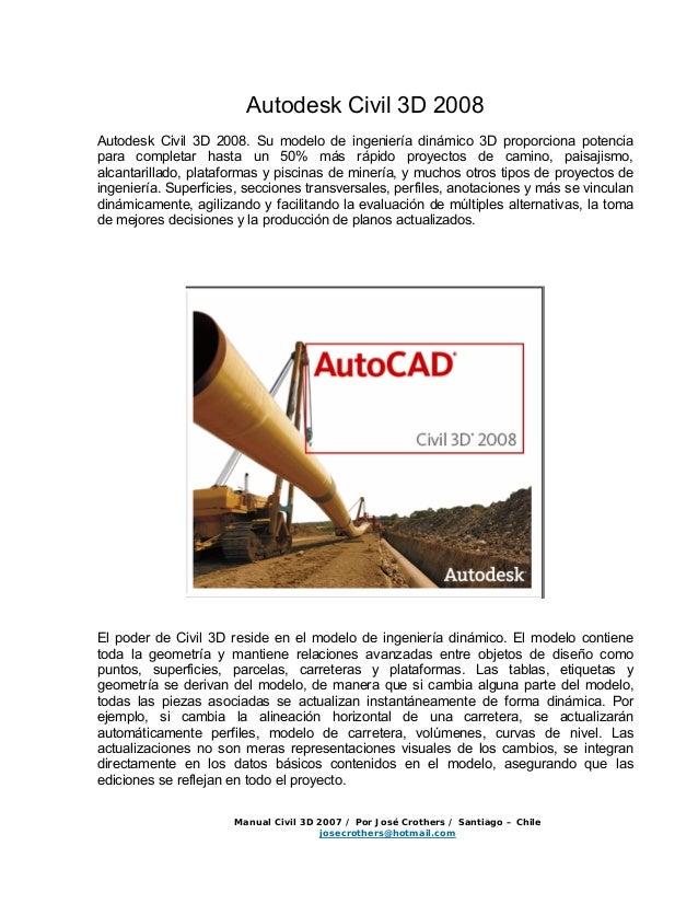 Autodesk Civil 3D 2008 Autodesk Civil 3D 2008. Su modelo de ingeniería dinámico 3D proporciona potencia para completar has...