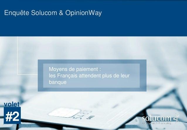 Moyens de paiement : les Français attendent plus de leur banque #2 volet Enquête Solucom & OpinionWay