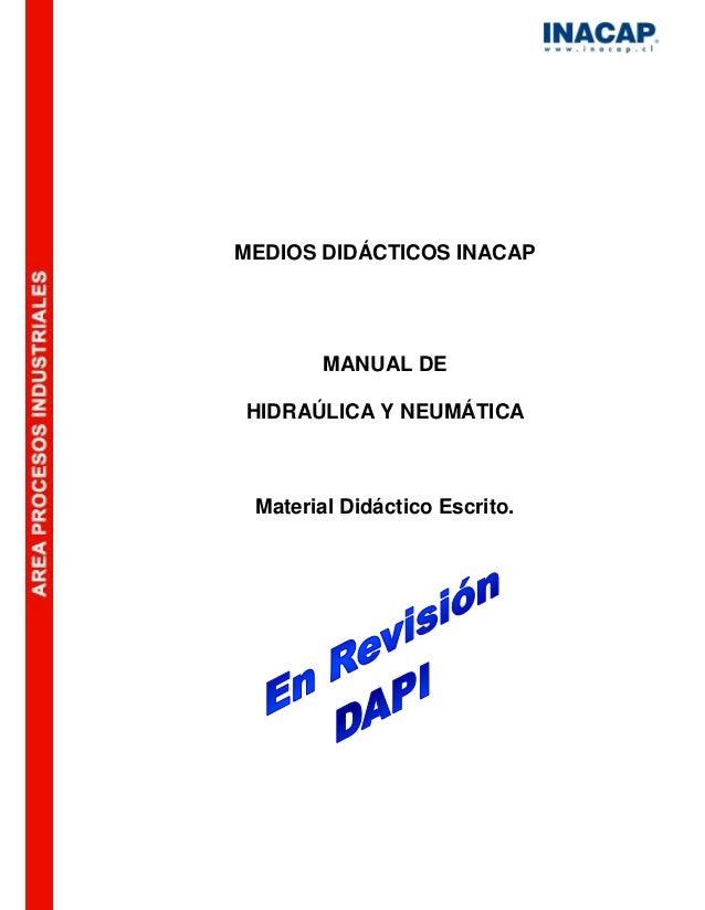 MEDIOS DIDÁCTICOS INACAP MANUAL DE HIDRAÚLICA Y NEUMÁTICA Material Didáctico Escrito.