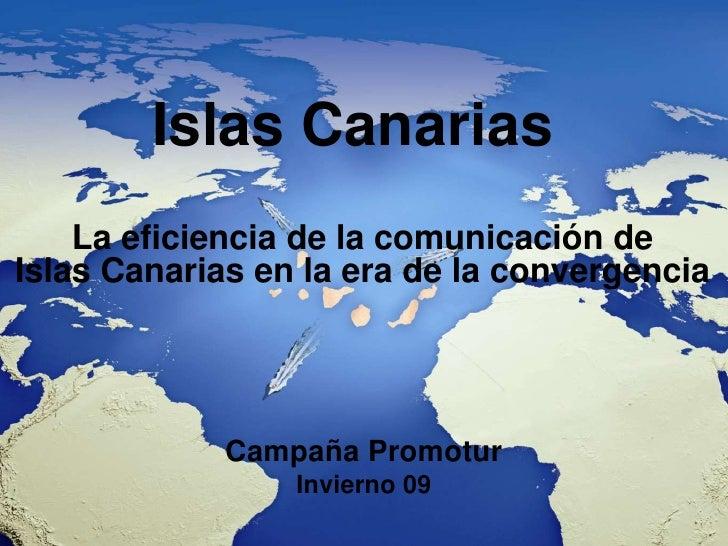 Islas Canarias     La eficiencia de la comunicación de Islas Canarias en la era de la convergencia                  Campañ...