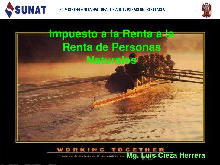 Impuesto a la Renta a la  Renta de Personas      Naturales              Mg. Luis Cieza Herrera