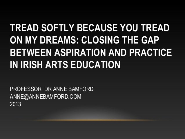Prof Dr Anne Bamford- Tread softly because you tread on my dreams: Closing…