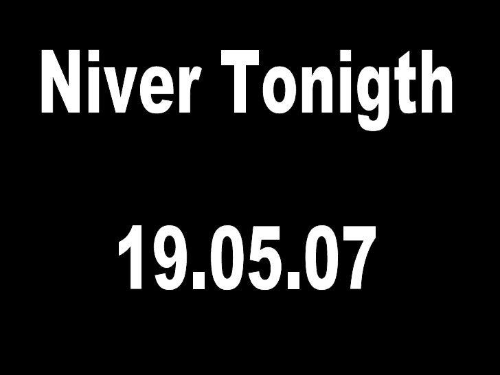 Niver Tonigth 19.05.07