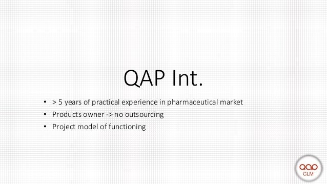 QAP Int. • > 5 years of practical experience in pharmaceutical market • Products owner -> no outsourcing • Project model o...