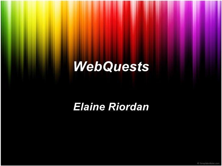 WebQuests Elaine Riordan