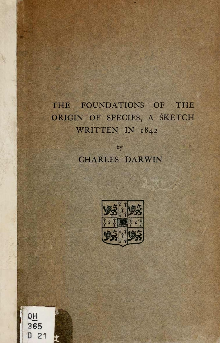 THE   FOUNDATIONS OF THEORIGIN OF SPECIES, A SKETCH      WRITTEN    IN 1842            by      CHARLES DARWIN