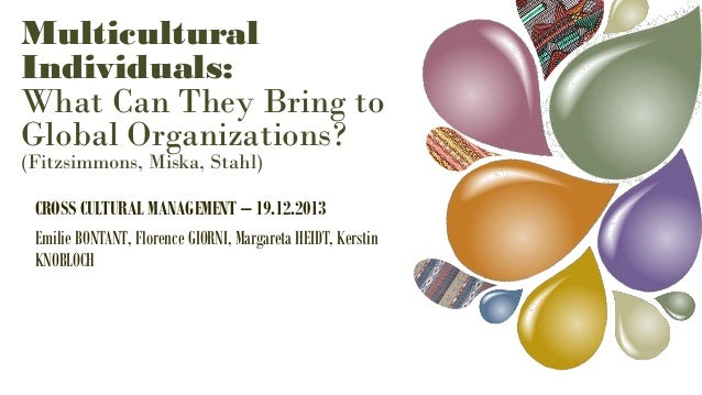 Multicultural Individuals: What Can They Bring to Global Organizations? (Fitzsimmons, Miska, Stahl)  CROSS CULTURAL MANAGE...