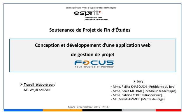 Conception et développement d'une application web de gestion de projet  Travail élaboré par: Mr . Wajdi KANZALI  Jury: -...