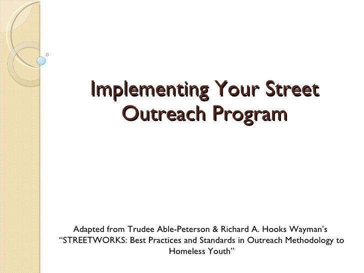 "Implementing Your Street Outreach Program Adapted from Trudee Able-Peterson & Richard A. Hooks Wayman's  "" STREETWORKS: Be..."