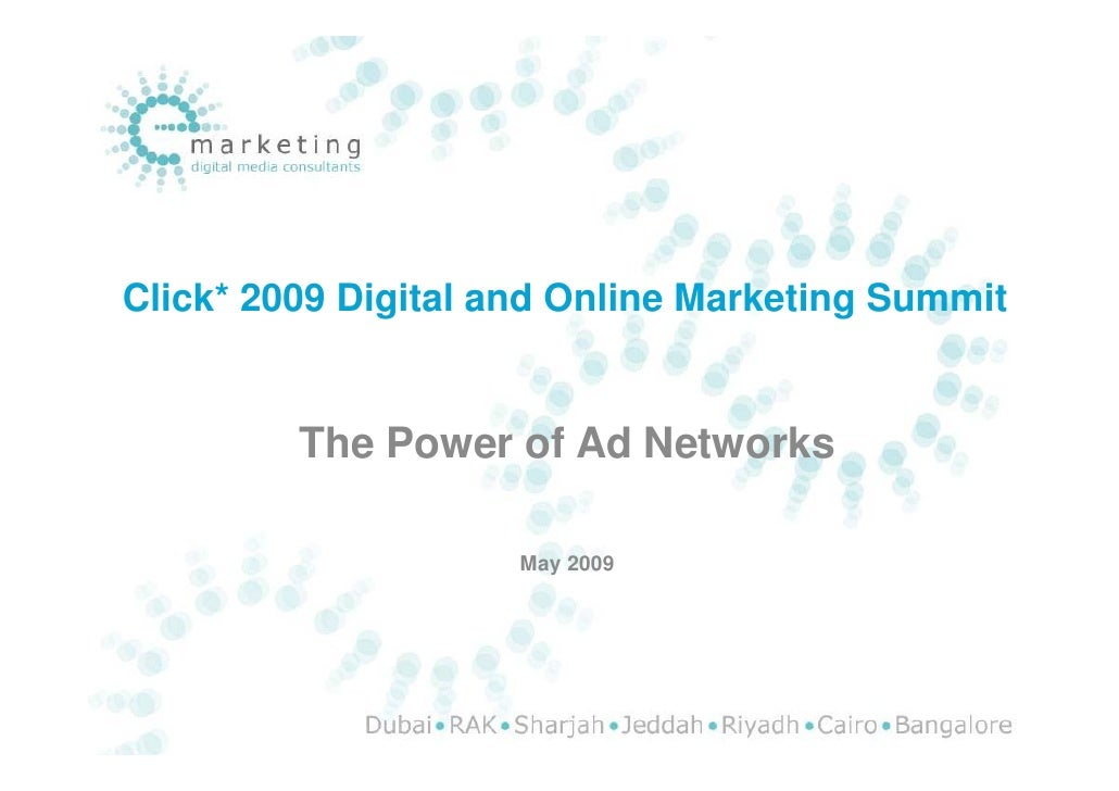 Click* 2009 Digital and Online Marketing Summit            The Power of Ad Networks                       May 2009