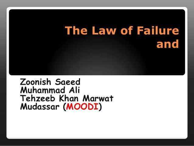 The Law of Failure                       andZoonish SaeedMuhammad AliTehzeeb Khan MarwatMudassar (MOODI)