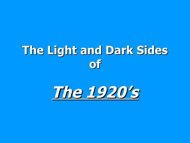 The Light and Dark Sides of The 1920's