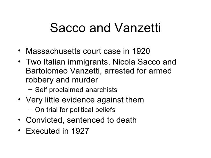 the details of the murder case against italian anarchists sacco and vanzetti in 1920 Before the assassination of jfk the case that the world's intellectuals took note of was the execution of nicola sacco and bartolomeo vanzetti they kept up the campaign for 50 years and on 23rd august, 1977, michael dukakis, the governor of massachusetts, issued a proclamation, effectively absolving the two men of the crime.