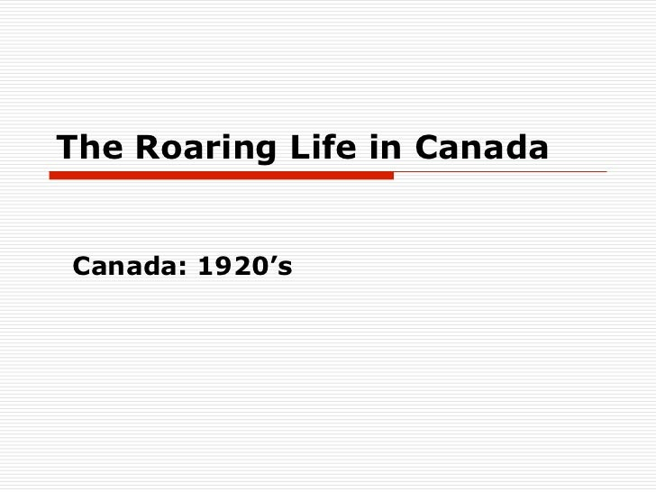 The Roaring Life in CanadaCanada: 1920's