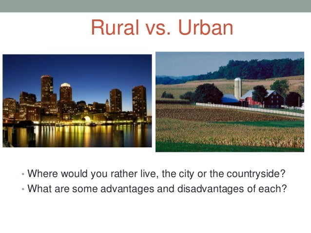 urban living vs rural living Some people prefer the hustle and bustle of the city life while others prefer the relaxed and laid back life of the country living in a rural community and living in an urban community are completely different.