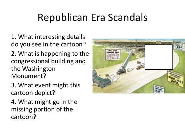 Republican Era Scandals1. What interesting detailsdo you see in the cartoon?2. What is happening to thecongressional build...