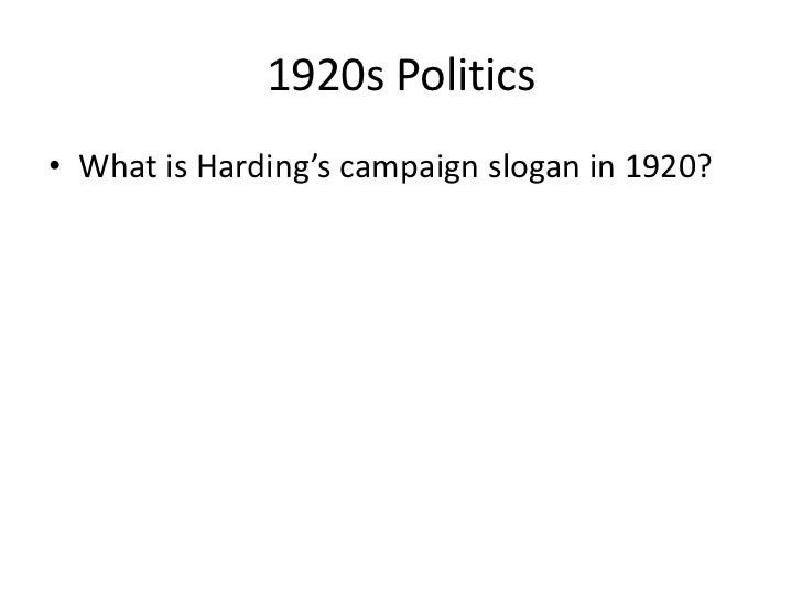 1920s Politics<br />What is Harding's campaign slogan in 1920?<br />