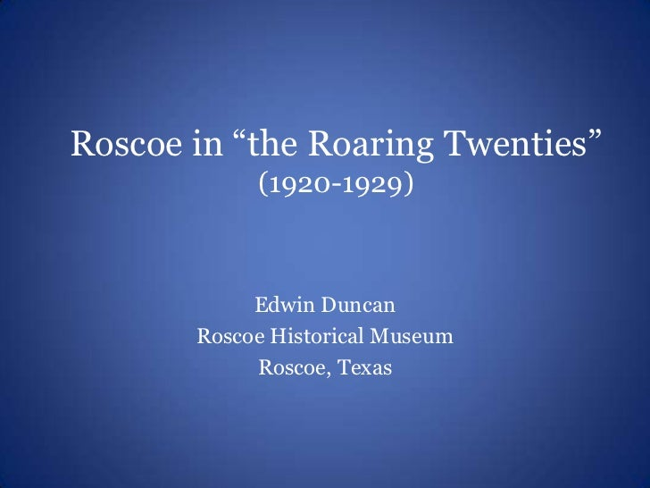 "Roscoe in ""the Roaring Twenties""            (1920-1929)            Edwin Duncan       Roscoe Historical Museum            ..."