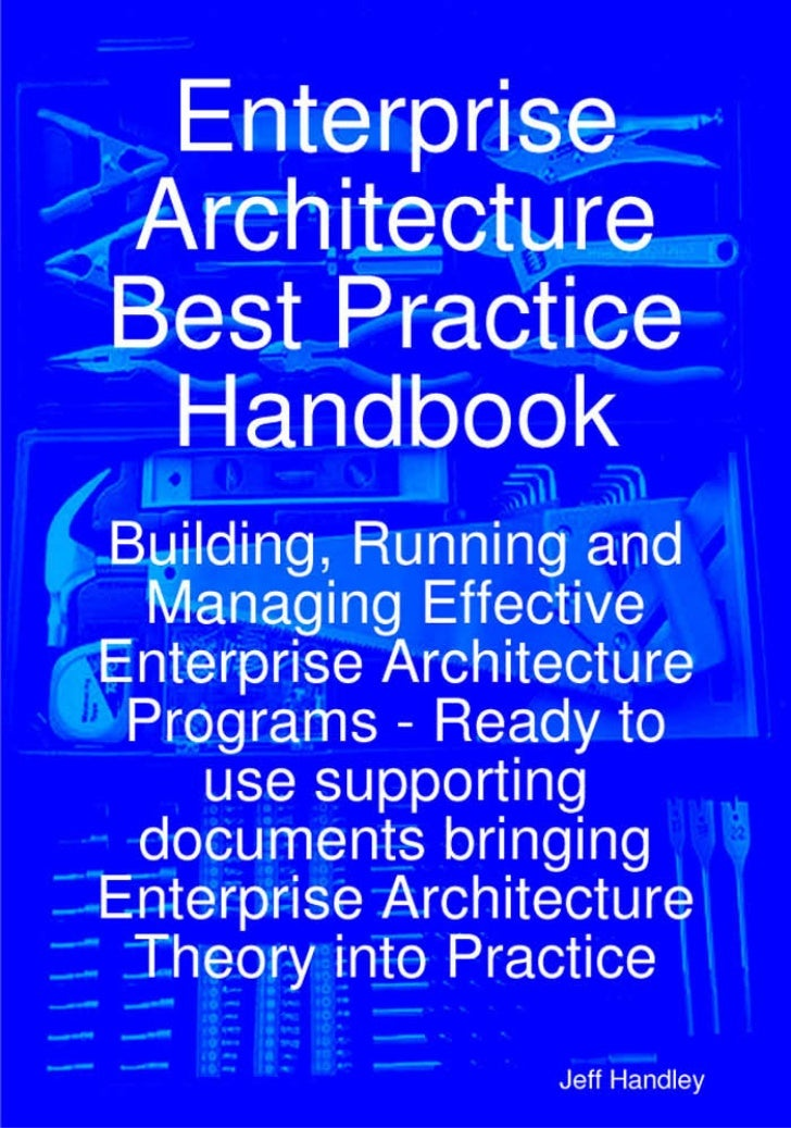 Enterprise Architecture Best Practice Handbook:      Building, Running and Managing Effective EnterpriseArchitecture Progr...