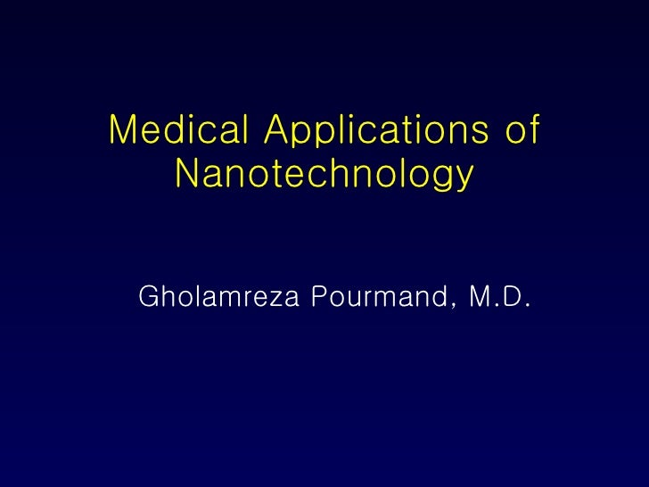 Medical Applications of Nanotechnology Gholamreza Pourmand, M.D.