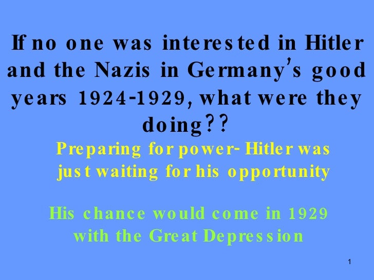 If no one was interested in Hitler and the Nazis in Germany's good years 1924-1929, what were they doing?? Preparing for p...