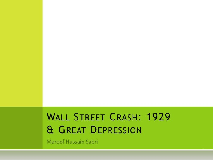 MaroofHussainSabri<br />Wall Street Crash: 1929& Great Depression<br />