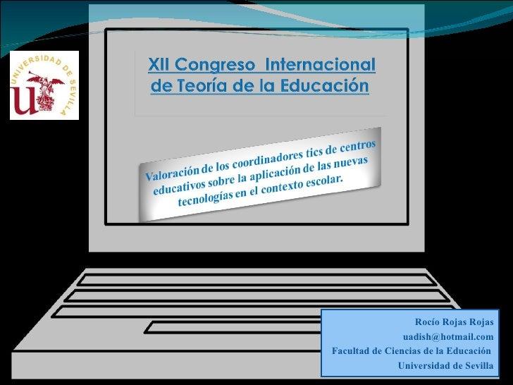 Rocío Rojas Rojas [email_address] Facultad de Ciencias de la Educación  Universidad de Sevilla