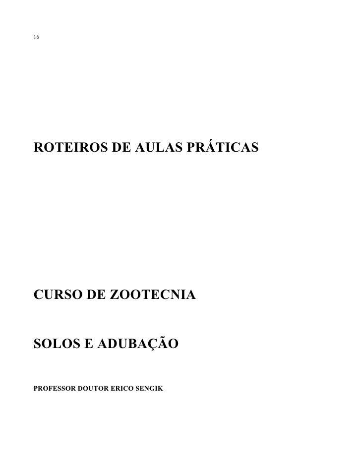 16     ROTEIROS DE AULAS PRÁTICAS     CURSO DE ZOOTECNIA   SOLOS E ADUBAÇÃO   PROFESSOR DOUTOR ERICO SENGIK