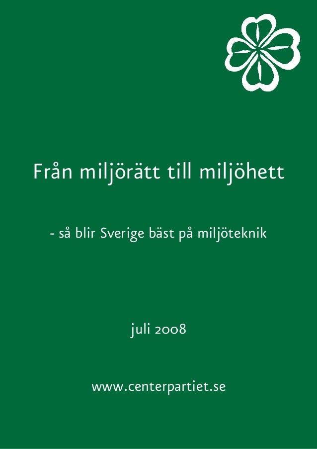 Från miljörätt till miljöhett - så blir Sverige bäst på miljöteknik juli 2008 www.centerpartiet.se