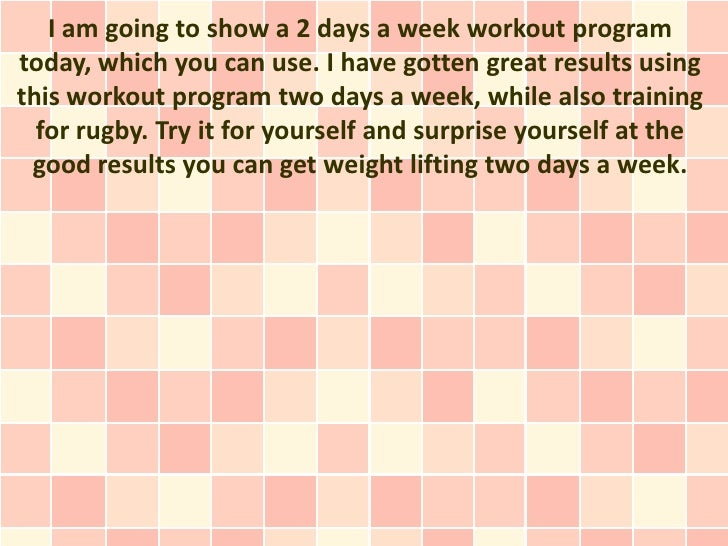 I am going to show a 2 days a week workout programtoday, which you can use. I have gotten great results usingthis workout ...